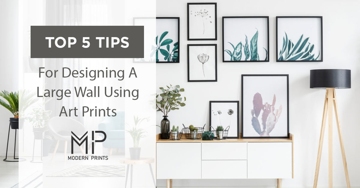 Top 5 Tips For Designing A Large Wall Using Art Prints